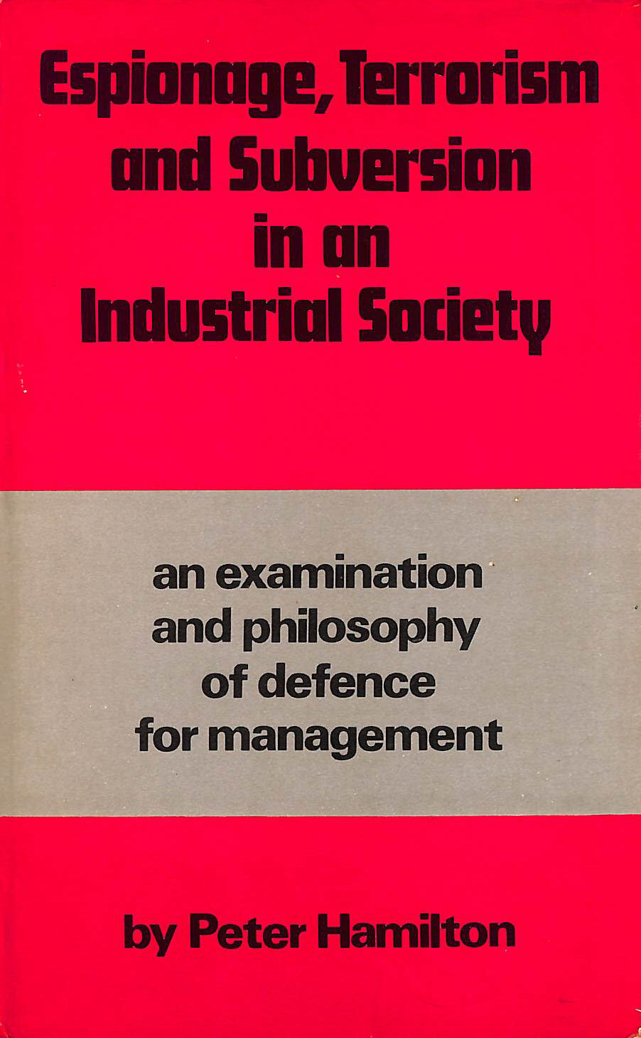 Image for Espionage, Terrorism and Subversion: An Examination and a Philosophy of Defence for Management