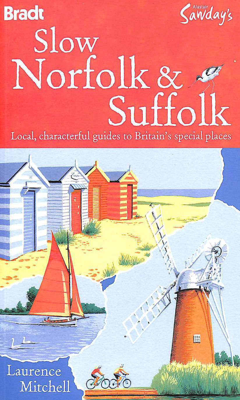 Image for Slow Norfolk & Suffolk (Bradt Travel Guide) (Alistair Sawday's) (Bradt Travel Guides and Alastair Sawday) (Bradt Travel Guides (Slow Guides))