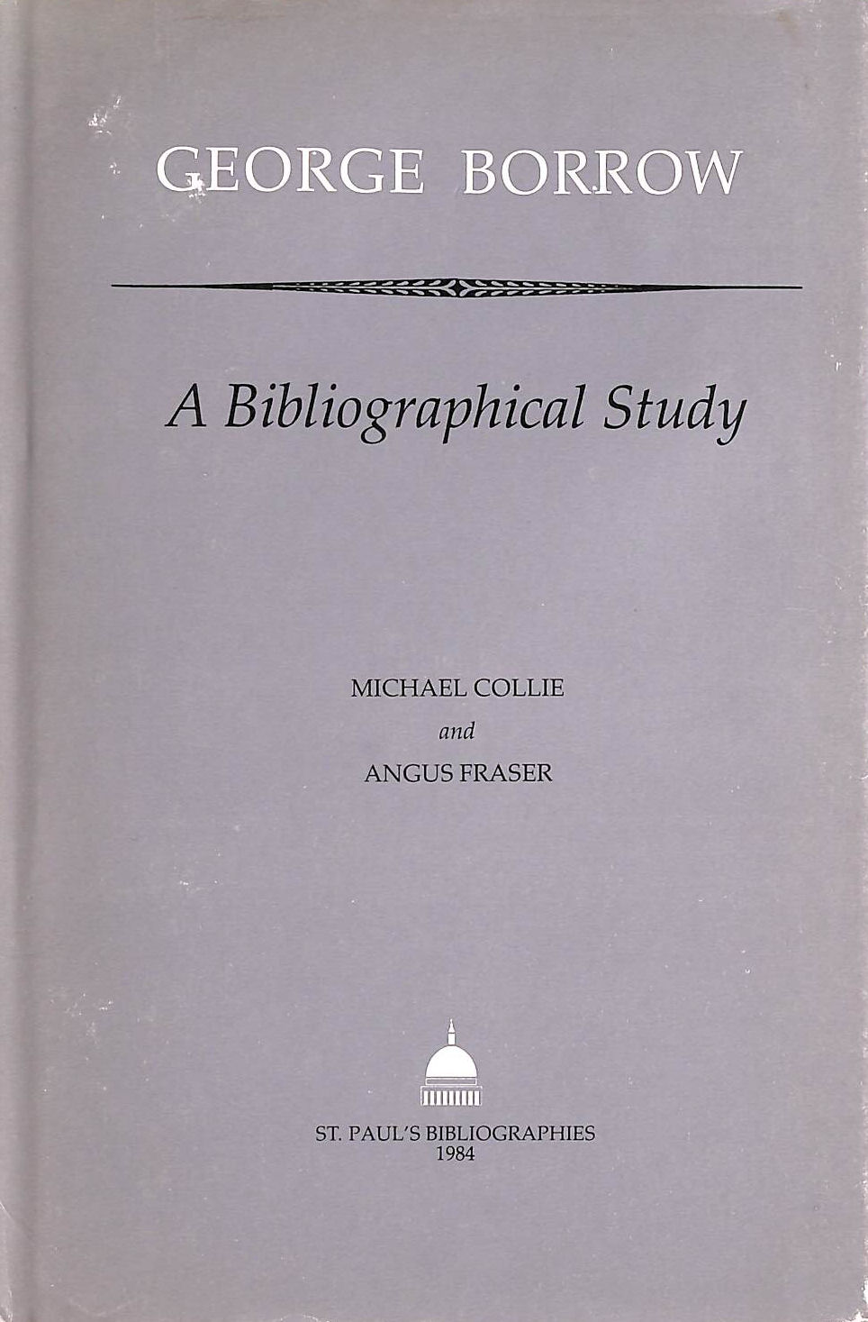 Image for George Borrow: A Bibliographical Study (St Paul's bibliographies)