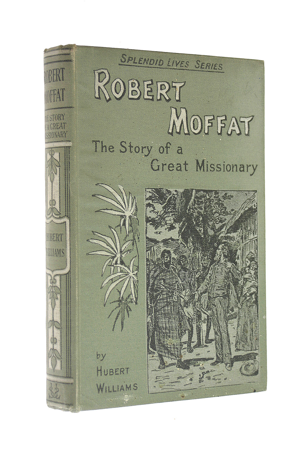 Image for Robert Moffat: The story of a long life in the South African mission field (Splendid lives series)