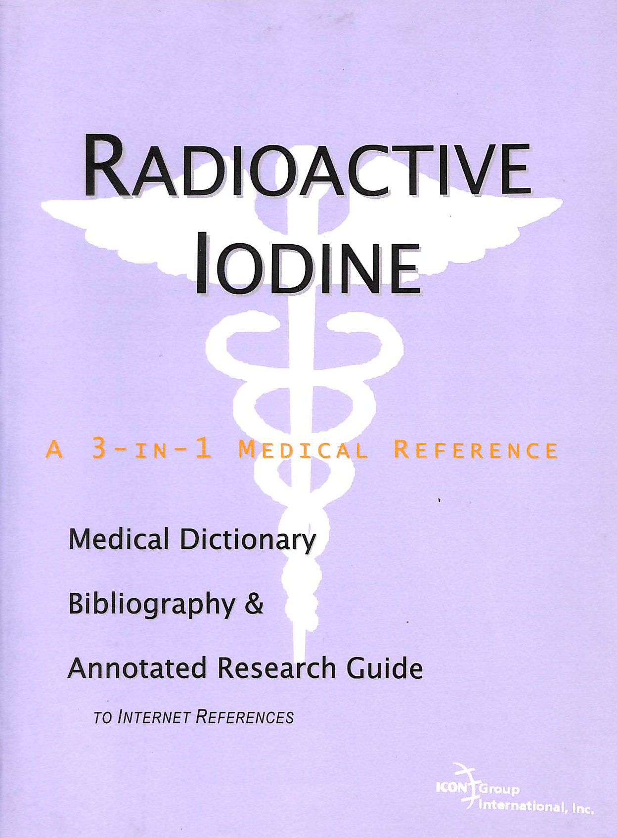 Image for Radioactive Iodine - A Medical Dictionary, Bibliography, and Annotated Research Guide to Internet References
