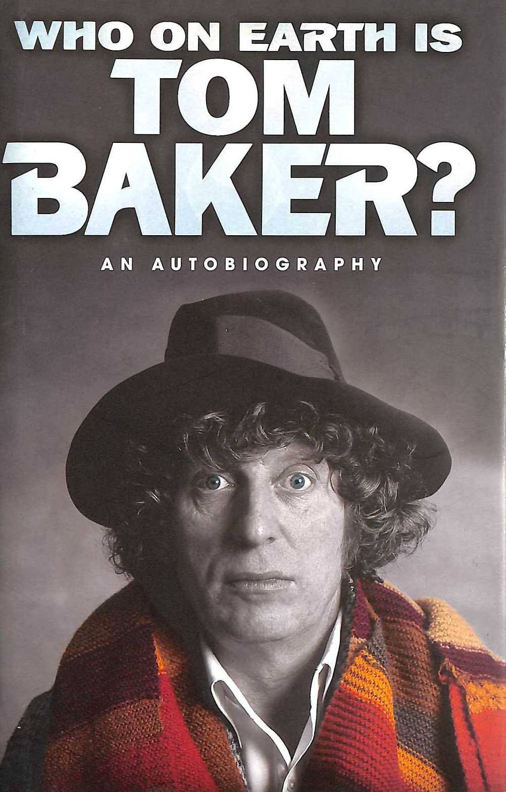 Image for Who On Earth Is Tom Baker?: An Autobiography