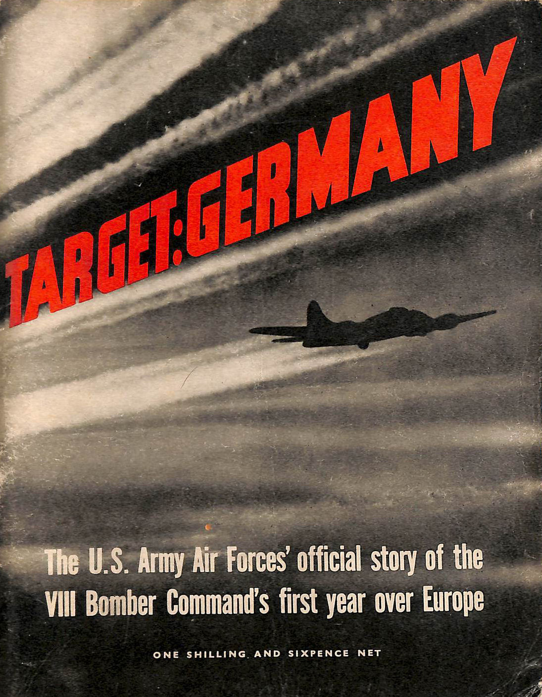 Image for Target: Germany. The US Army Air Forces' Official Story of the VIII Bomber Command's First Year Over Europe. [British Edition]