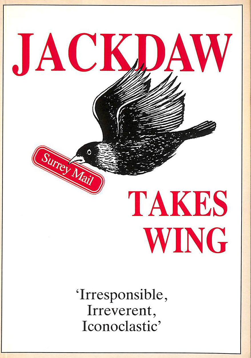 Image for Jackdaw Takes Wing: An Anthology Derived From Seven Years Of Jackdaw Columns In The Surrey Mail