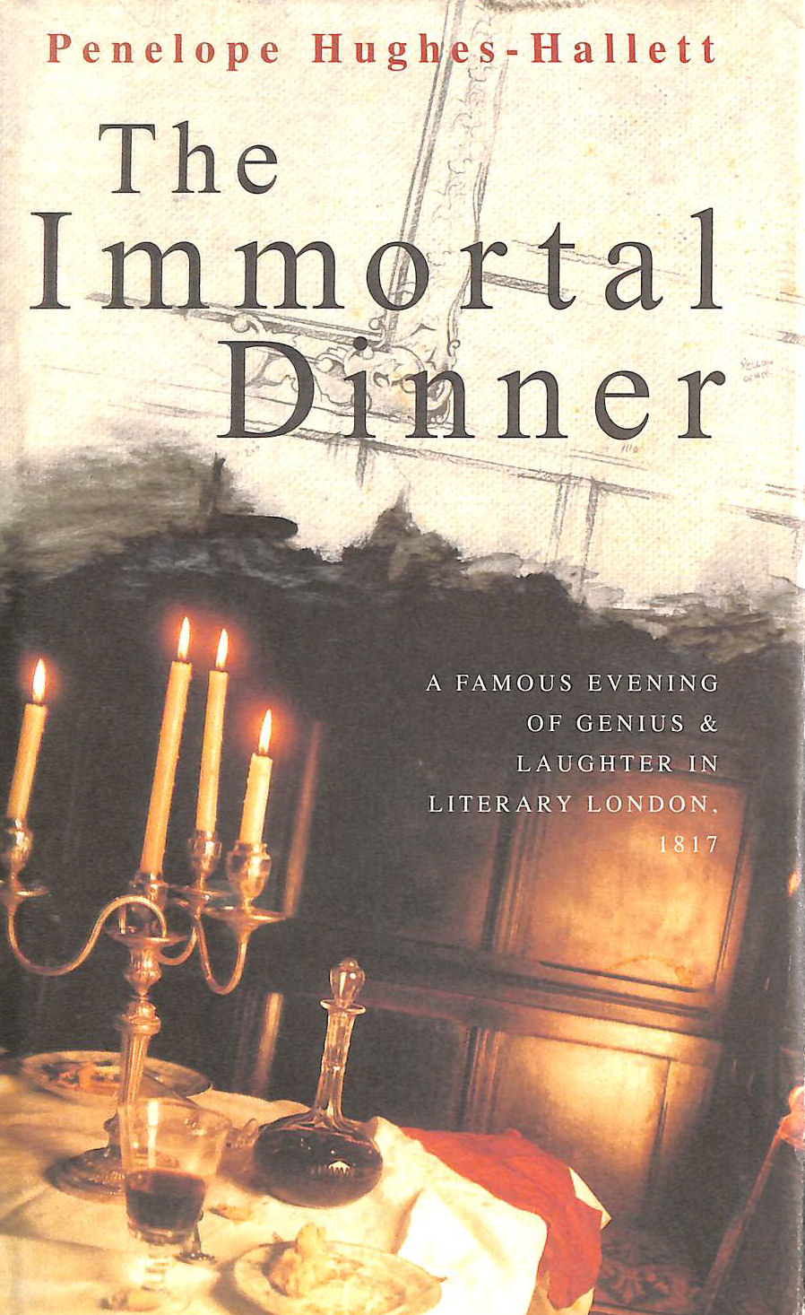 Image for The Immortal Dinner: A Famous Evening of Genius And Laughter in Literary London, 1817