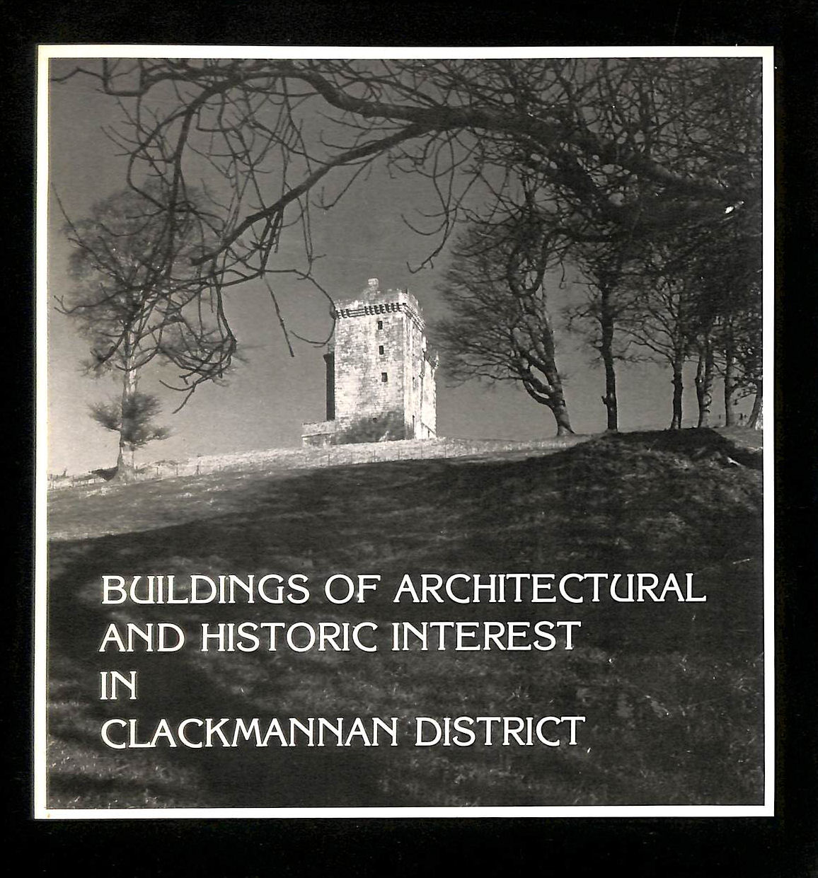 Image for Buildings Of Architectural And Historic Interest In Clackmannan District : A Selection Of Listed Buildings In The District