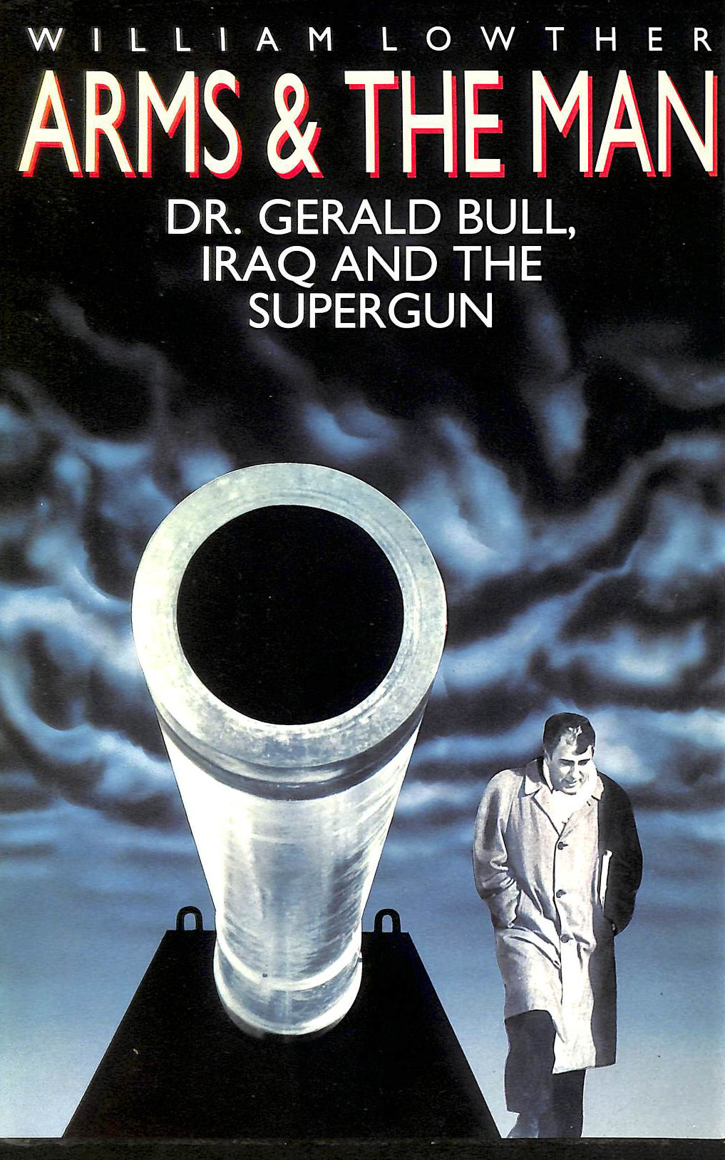 Image for Arms and the Man: Dr. Gerald Bull, Iraq, and the Supergun