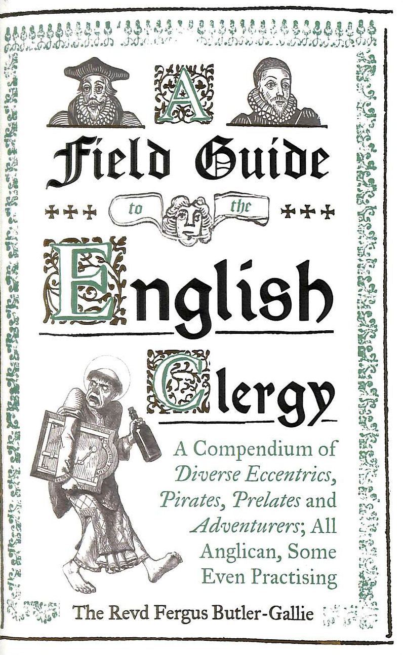 Image for A Field Guide to the English Clergy: A Compendium of Diverse Eccentrics, Pirates, Prelates and Adventurers; All Anglican, Some Even Practising