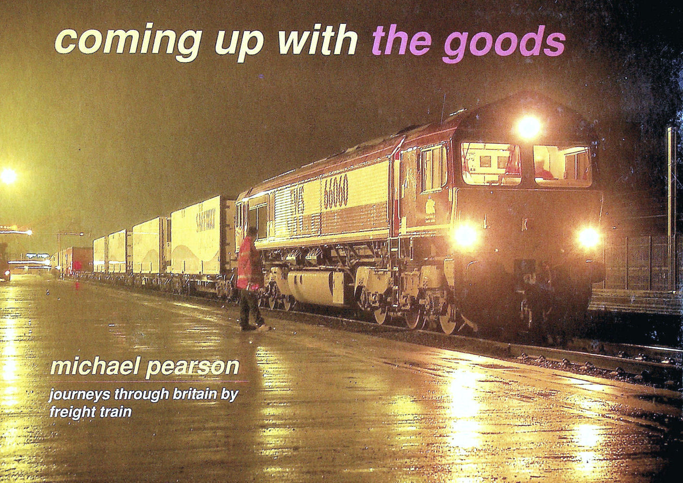 Image for Coming Up with the Goods: Journeys Through Britain by Freight Train