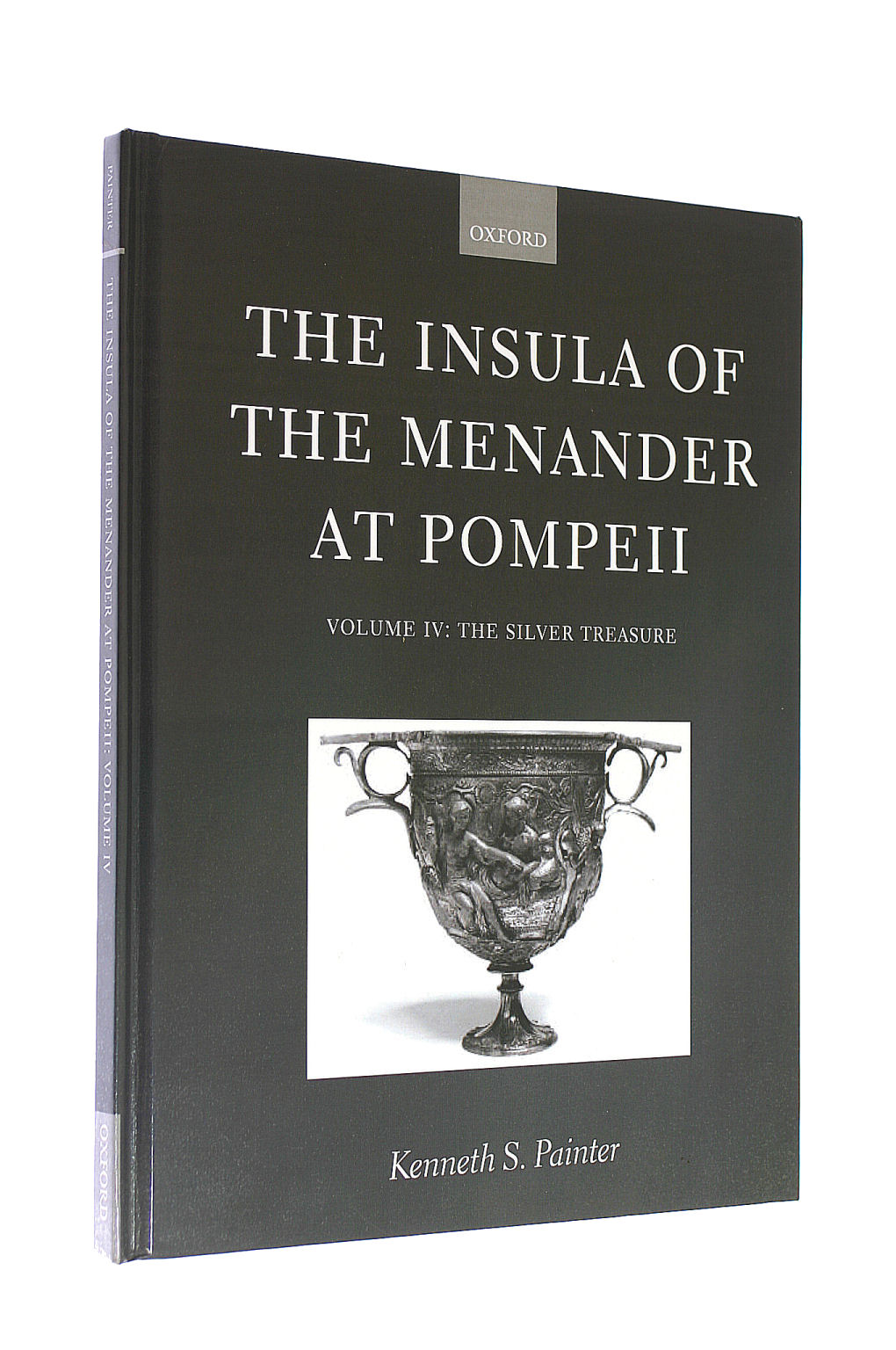 Image for The Insula of the Menander at Pompeii: Volume IV: The Silver Treasure: Silver Treasure Vol 4 (INSULAR OF THE MENANDER AT POMPEII)