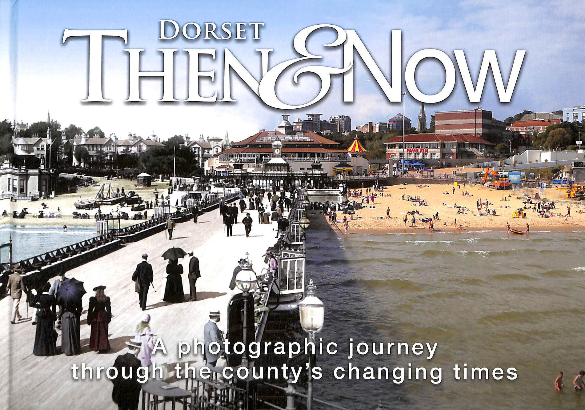 Image for Dorset Then & Now: A Photographic Journey Through the County's Changing Times