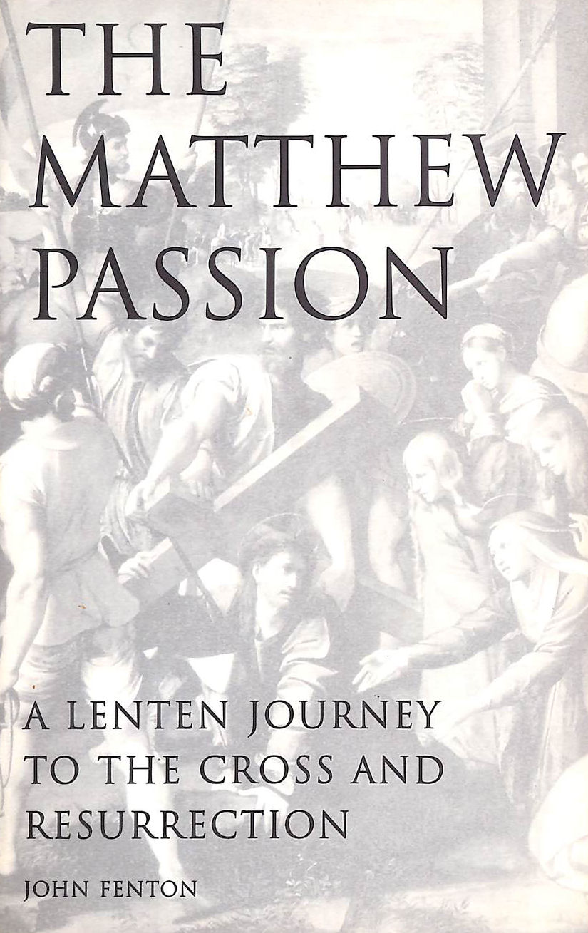 Image for The Matthew Passion: A Lenten Journey to the Cross and Resurrection