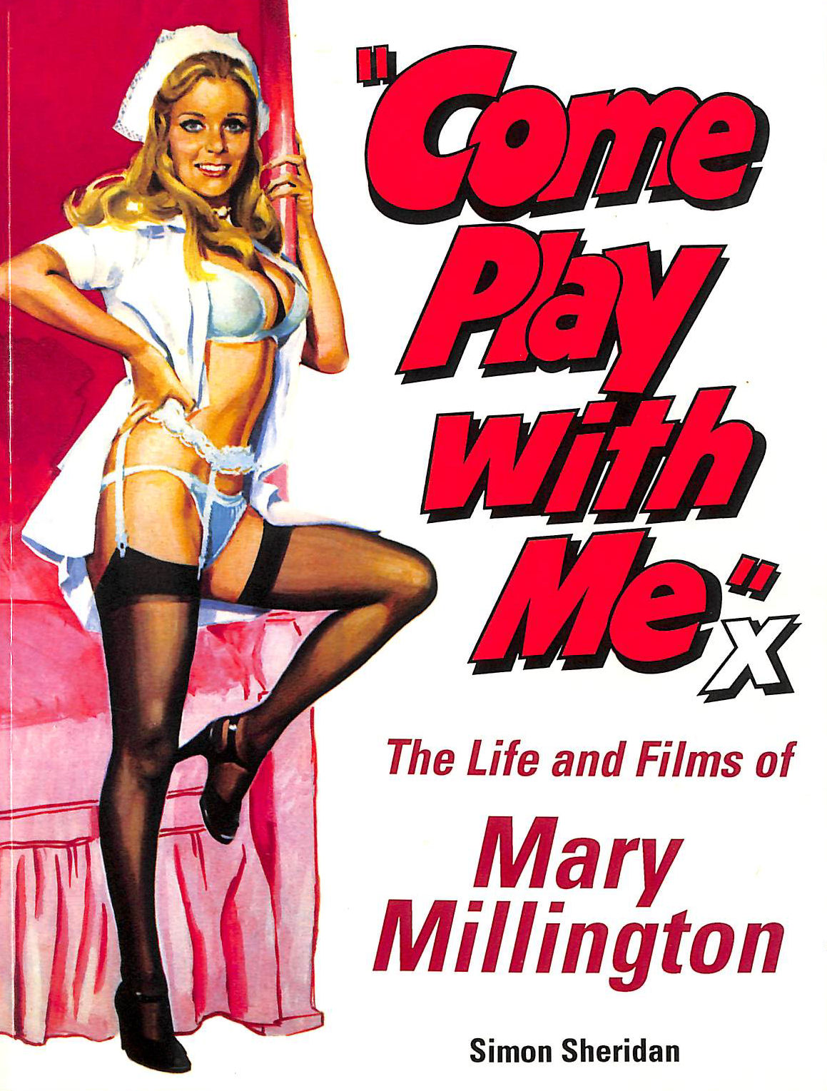 Image for Come Play With Me: The Life and Films of Mary Millington