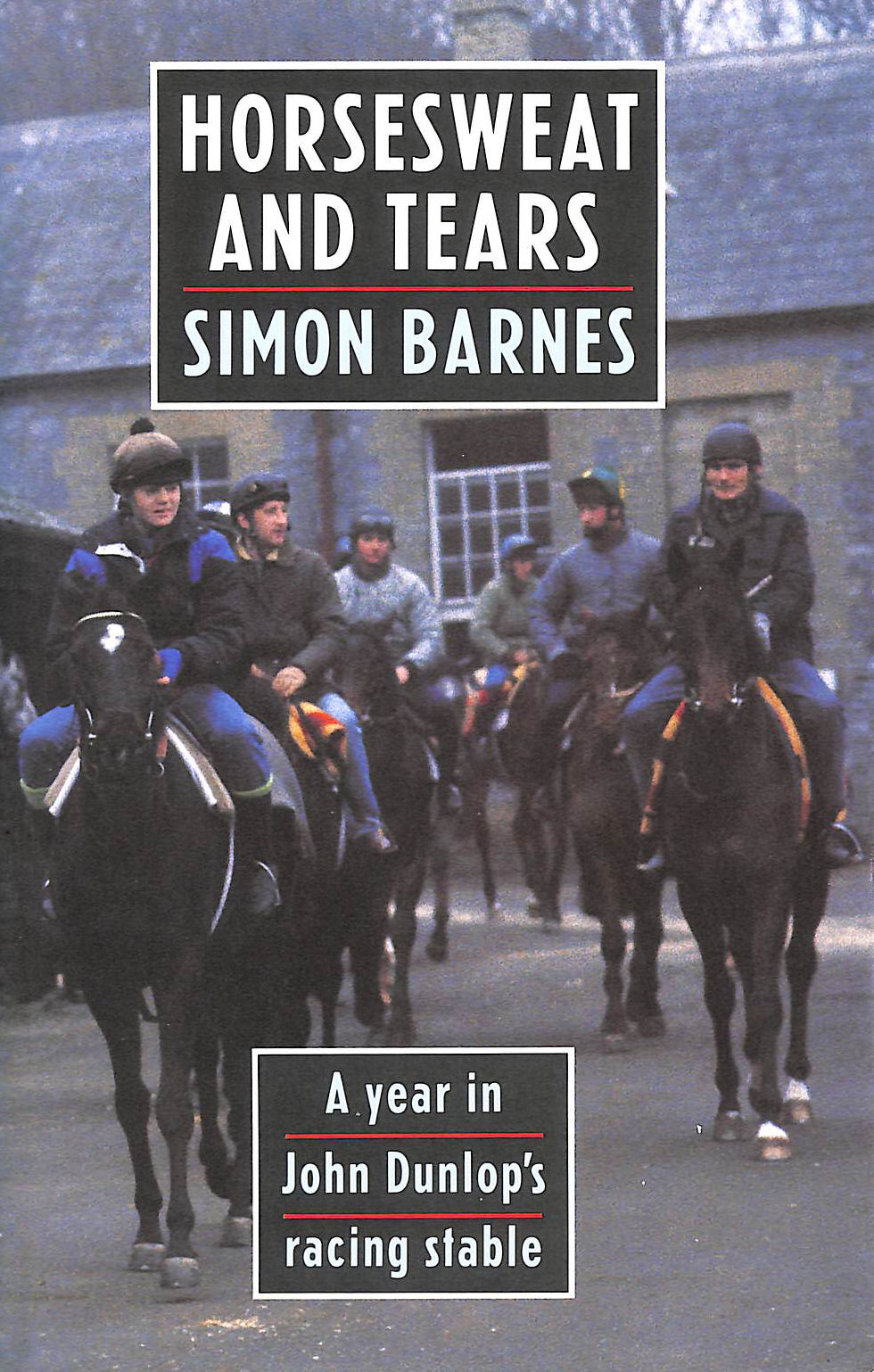 Image for Horsesweat and Tears: A year in John Dunlop's racing stable