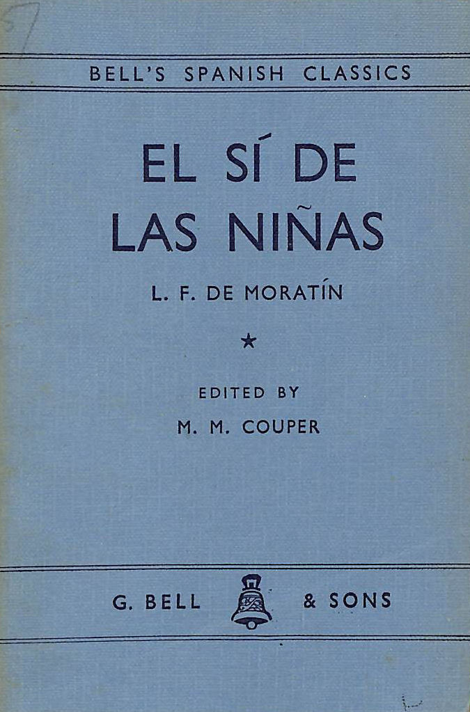Image for El si de las ninas: Edited with introduction ,notes and vocabulary by Mary Morrison Couper (Bell's Spanish classics series)