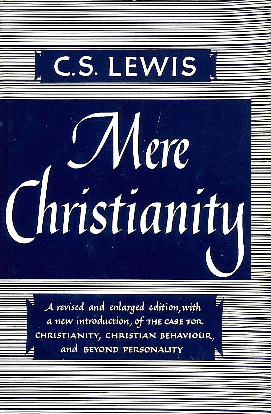 Image for Mere Christianity;: A revised and enlarged ed., with a new introduction, of the three books: The case for Christianity, Christian behaviour, and Beyond personality