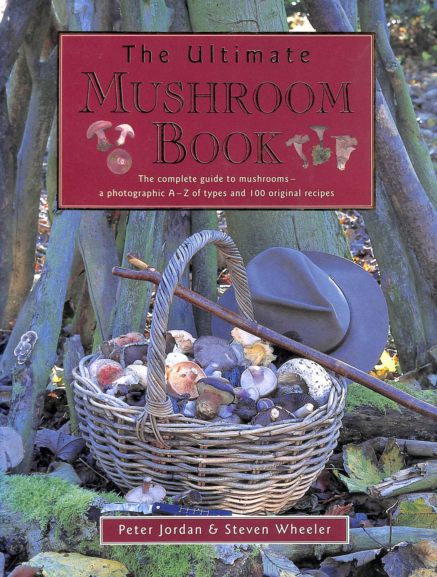 Image for The Ultimate Mushroom Book: The Complete Guide to Mushrooms - A Photographic A-Z of Types and 100 Original Recipes