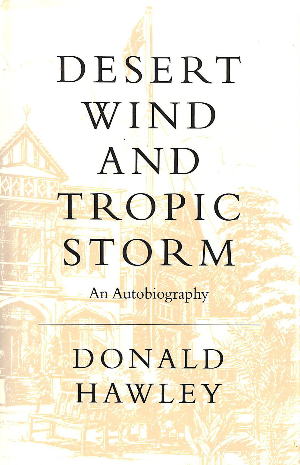 Image for Desert Wind and Tropic Storm: an Autobiography