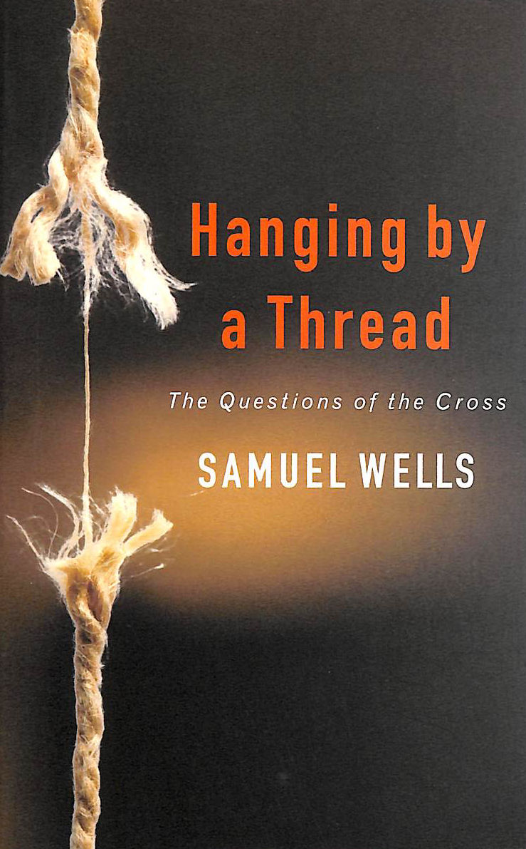 Image for Hanging by a Thread: The Questions of the Cross