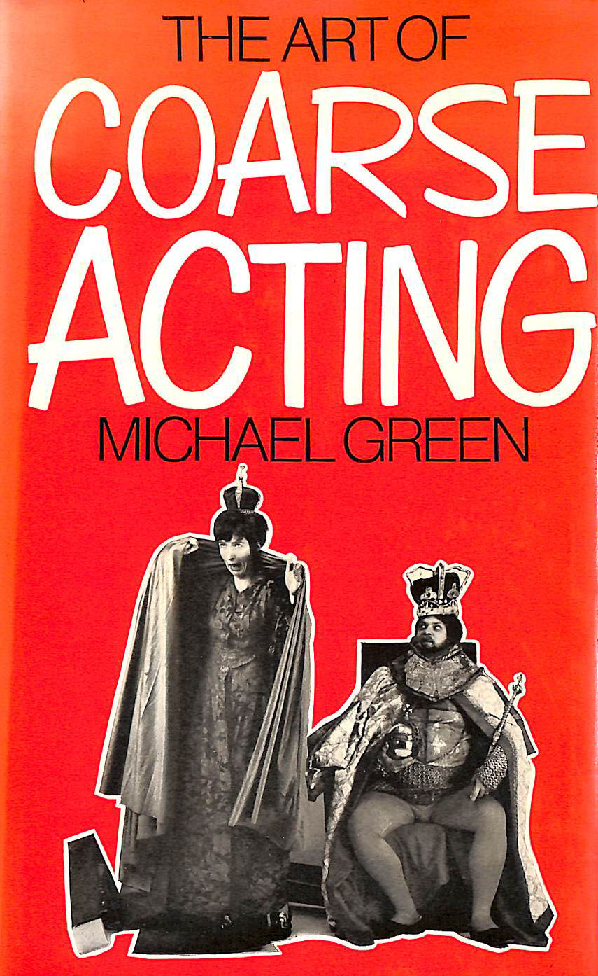Image for The Art of Coarse Acting, or How to Wreck an Amateur Dramatic Society