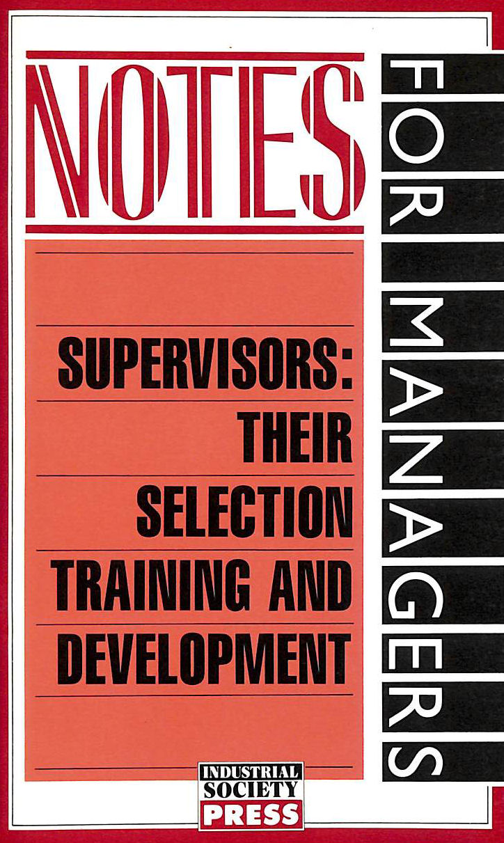 Image for Supervisors: Their Selection, Training and Development (Notes for Managers)