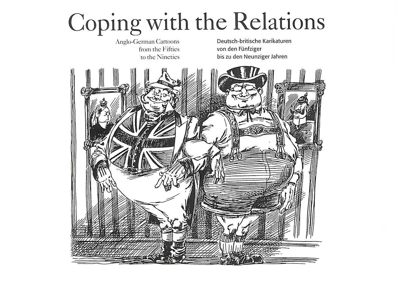 Image for Coping with the relations: Anglo-German cartoons from the Fifties to the Nineties : an exhibition organized by the Goethe-Institut London and the University of Osnabruck