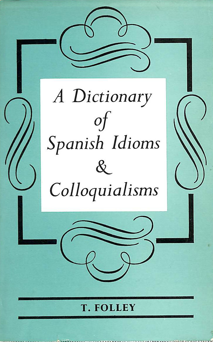 Image for A dictionary of Spanish idioms and colloquialisms