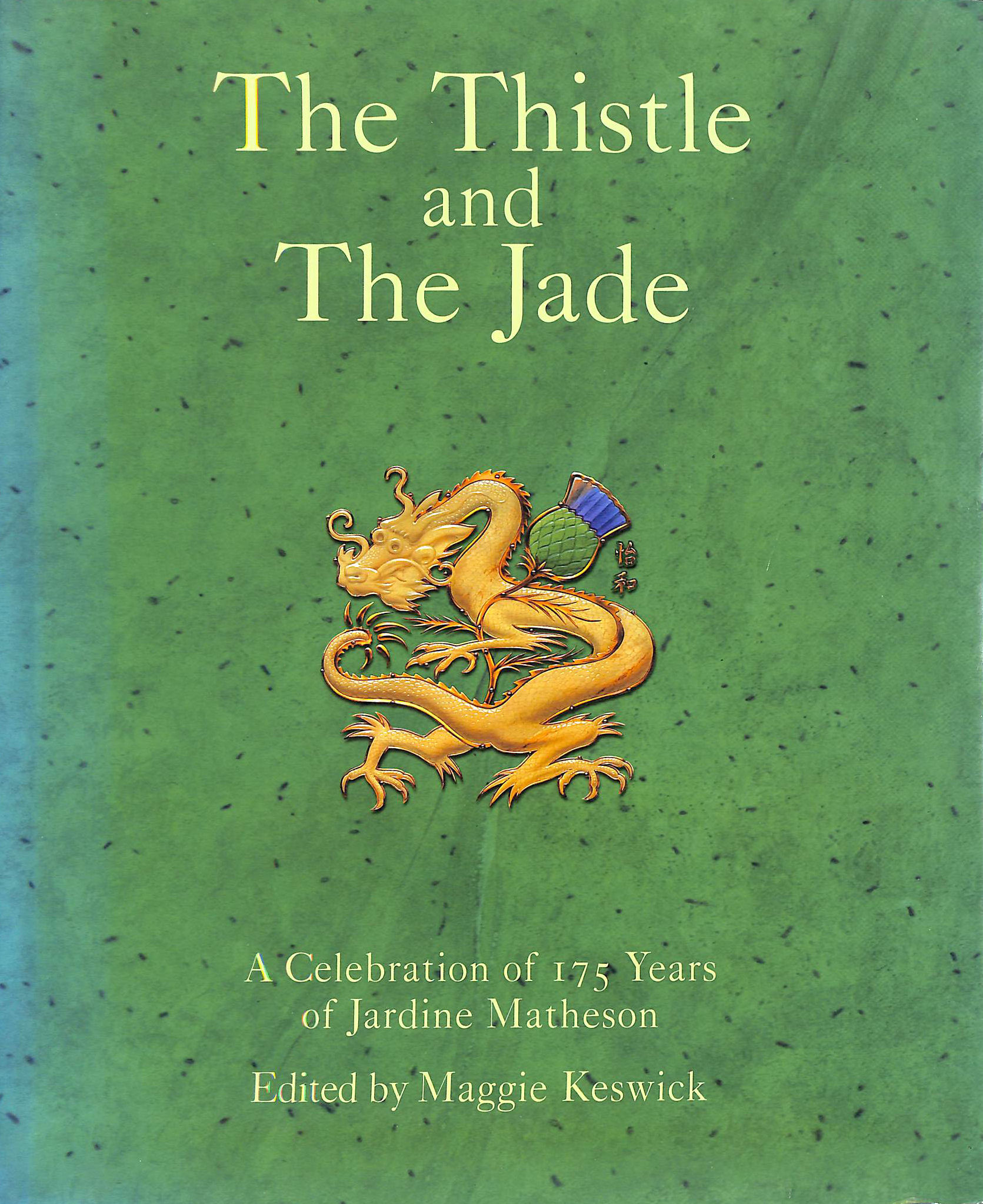 Image for The Thistle and The Jade: A Celebration of 175 Years of Jardine, Matheson & Co.