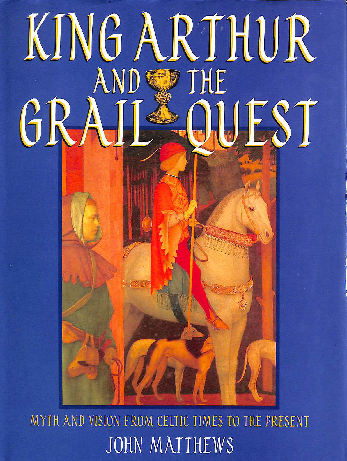 Image for King Arthur and the Grail Quest: Myth and Vision from Celtic Times to the Present