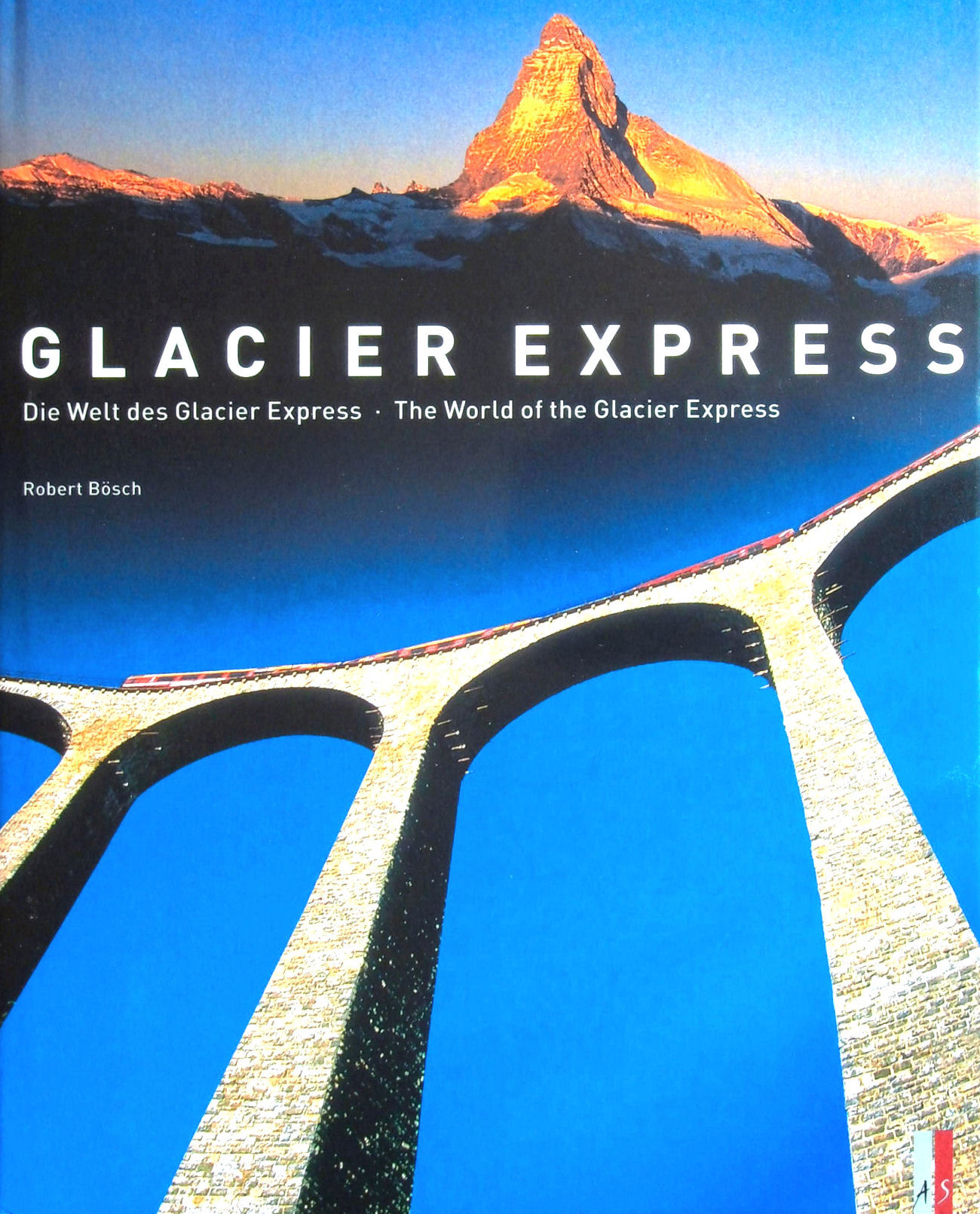 Image for Glacier Express: The World of the Glacier Express - Die Welt Des Glacier Express