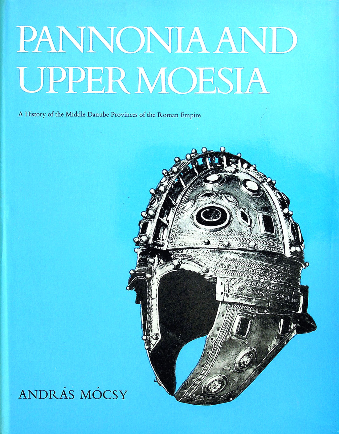 Image for Pannonia and Upper Moesia: A History of the Middle Danube Provinces of the Roman Empire