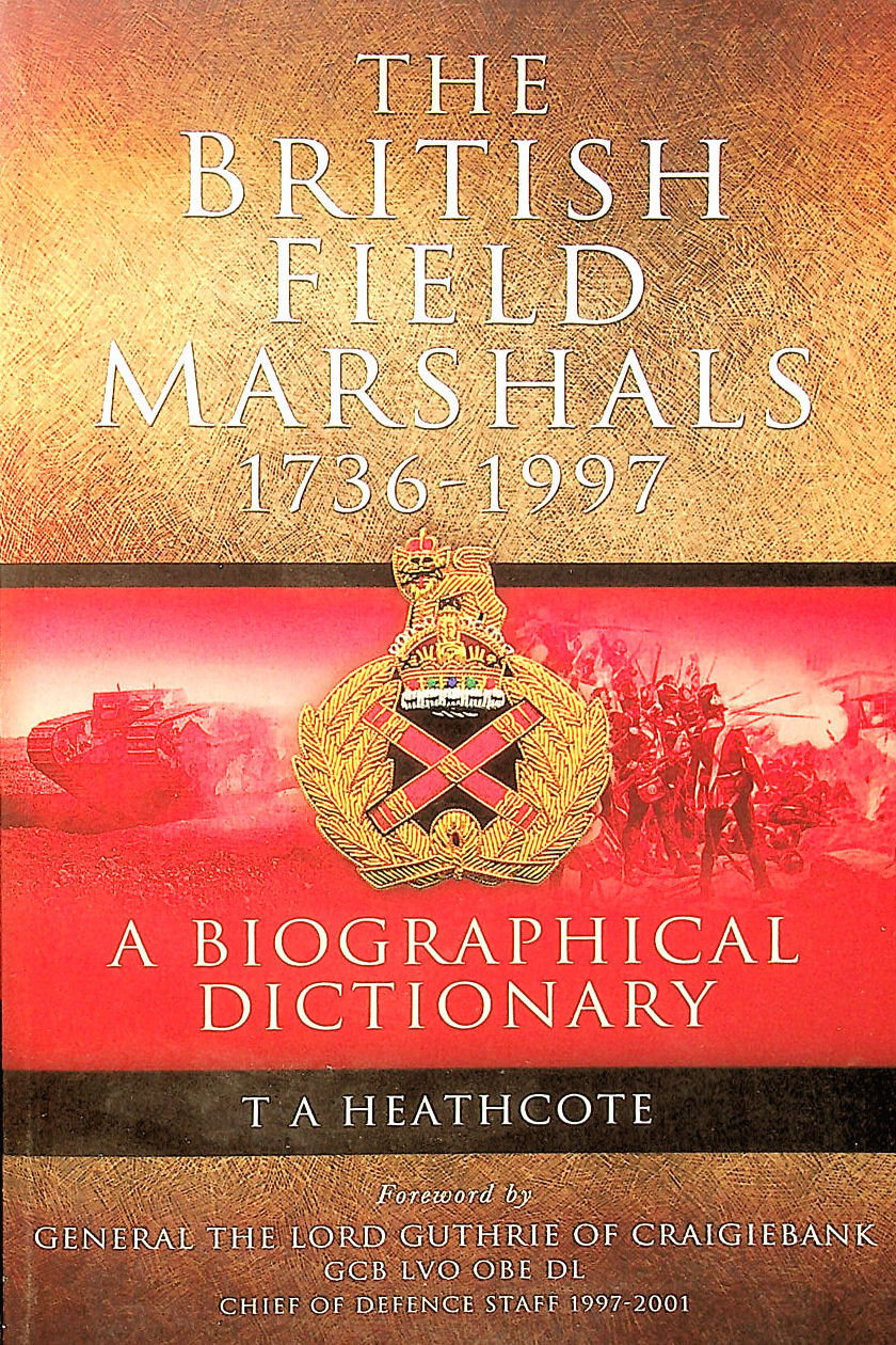 Image for The British Field Marshalls 1736-1997: A Biographical Dictionary