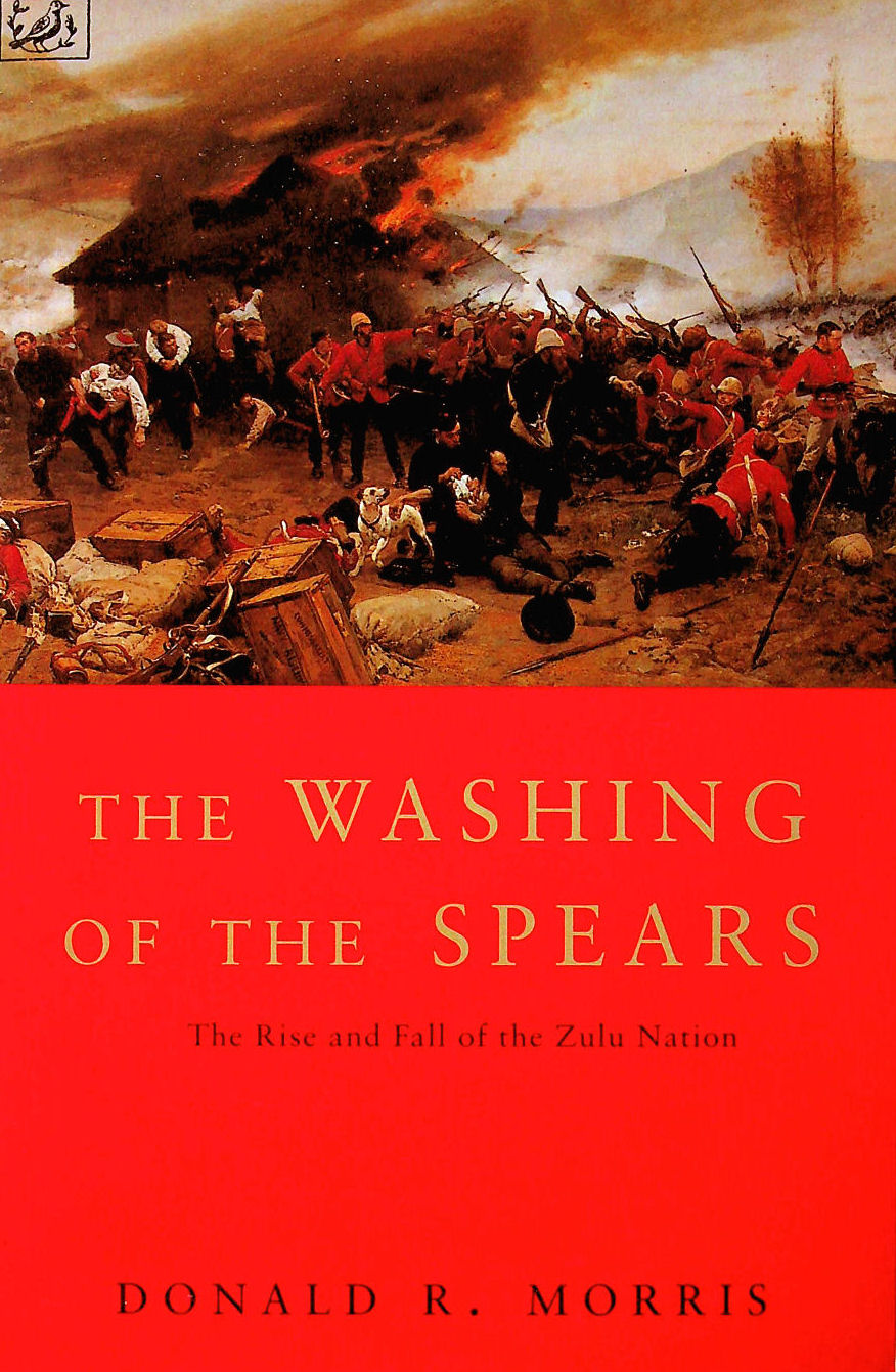 Image for The Washing of the Spears: A History of the Rise of the Zulu Nation under Shaka and Its Fall in the Zulu War of 1879 : Rise and Fall of the Great Zulu Nation
