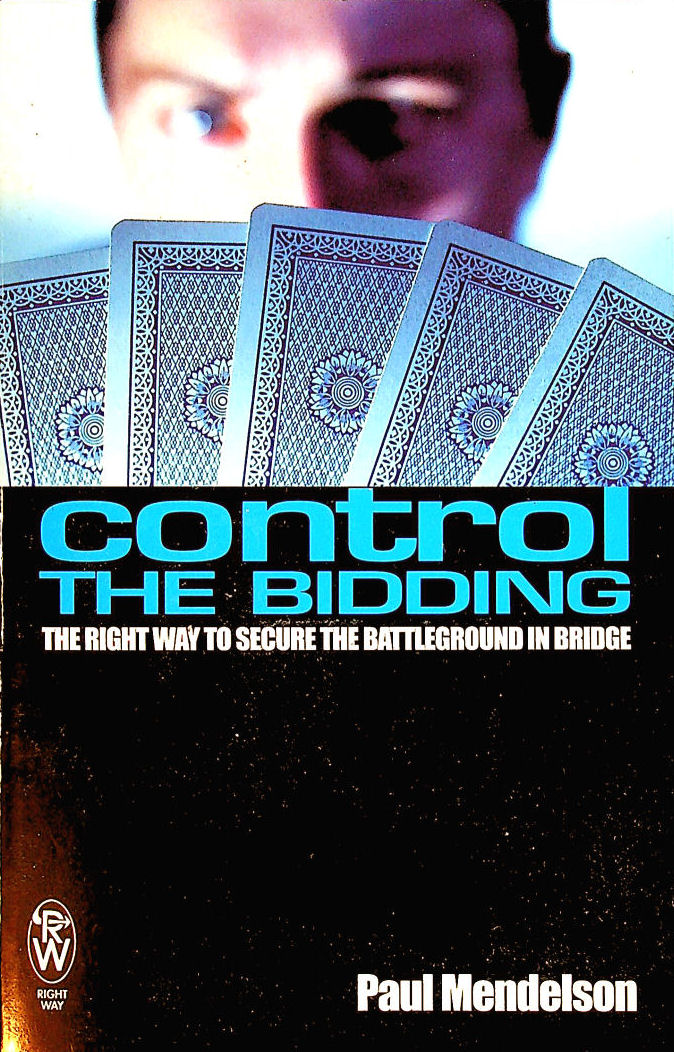Image for Control the Bidding: The Right Way to Secure the Battleground in Bridge