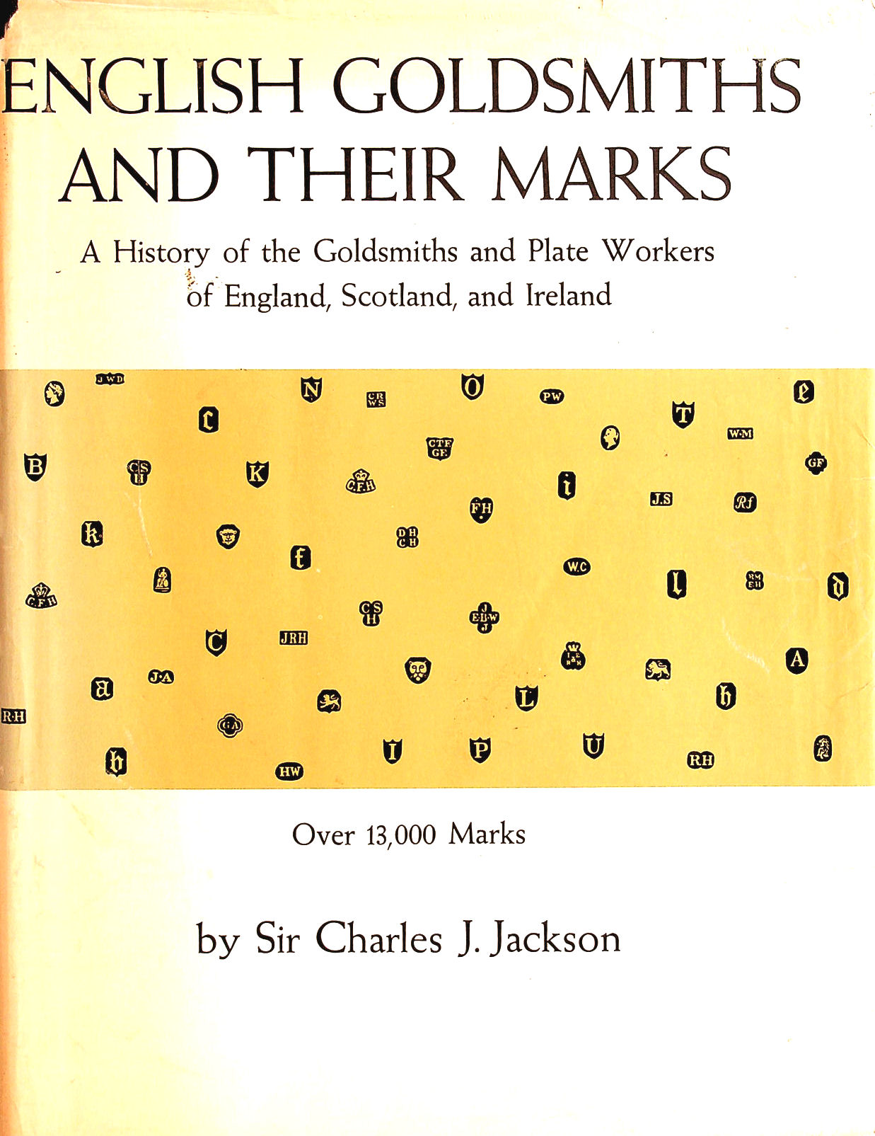 Image for English Goldsmiths and Their Marks. A History Of The Goldsmiths And Plate Workers Of England, Scotland, And Ireland. Reproduced In Facsimile From Authentic Examples Of Plate And Tables Of Date-Letters And Other Hall-Marks Used In The Assay Offices Of The United Kingdom