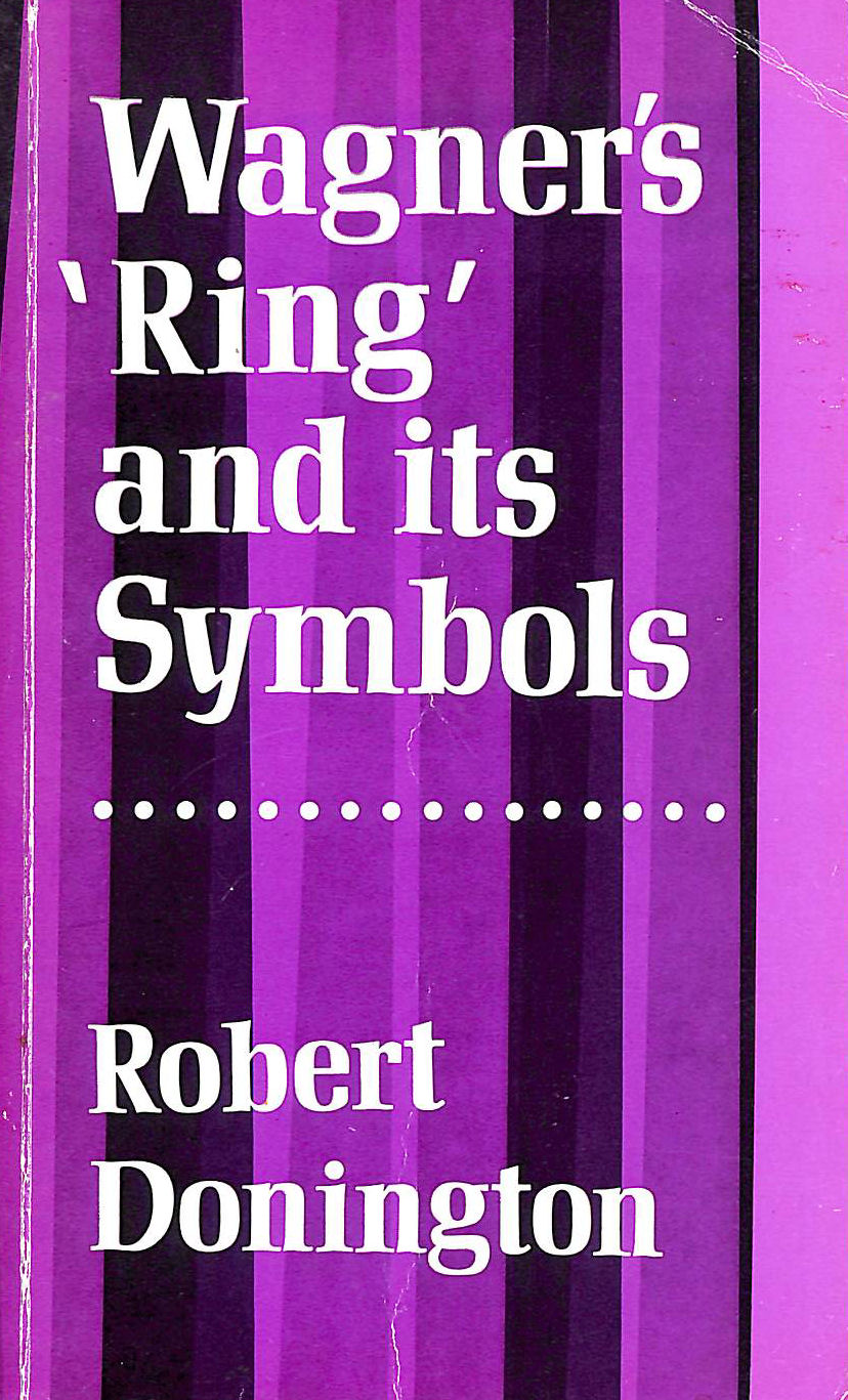 Image for Wagner's 'Ring' and its Symbols: The Music and the Myth