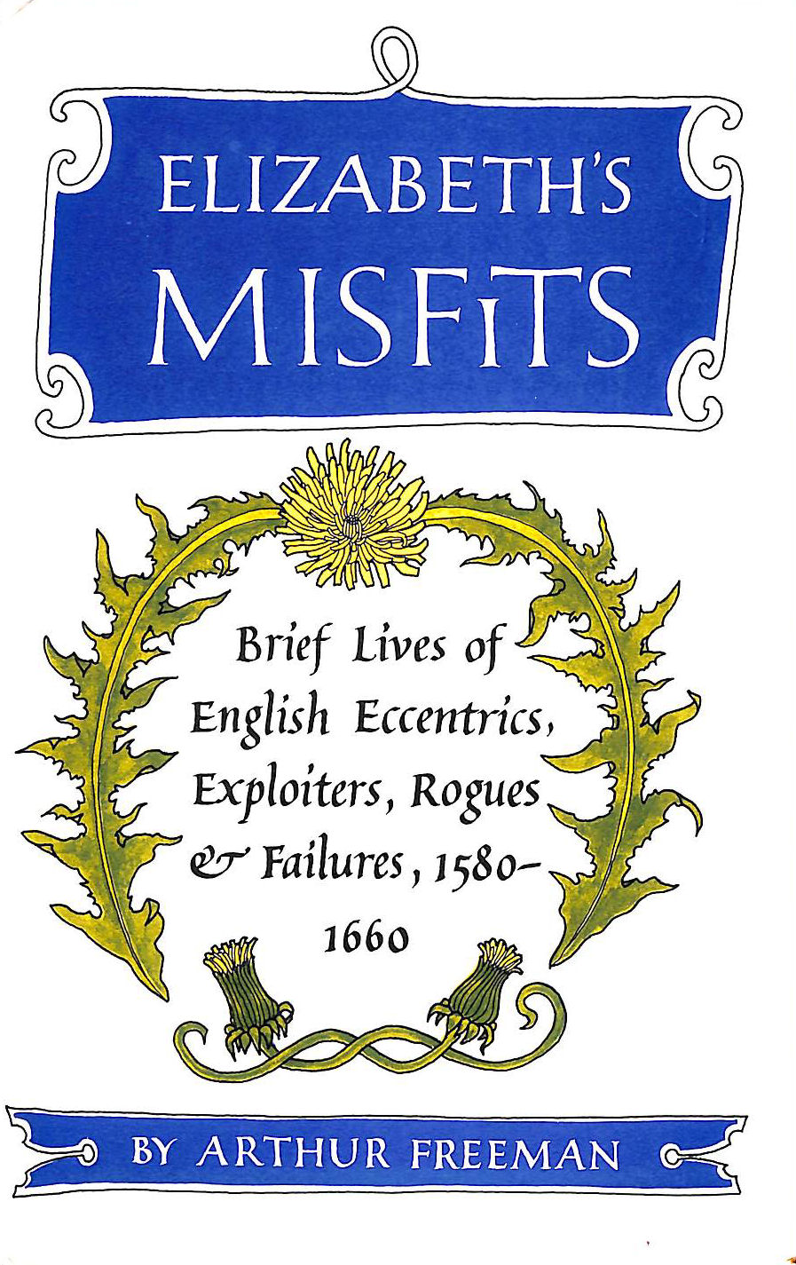 Image for Elizabeth's misfits: Brief lives of English eccentrics, exploiters, rogues, and failures, 1580-1660
