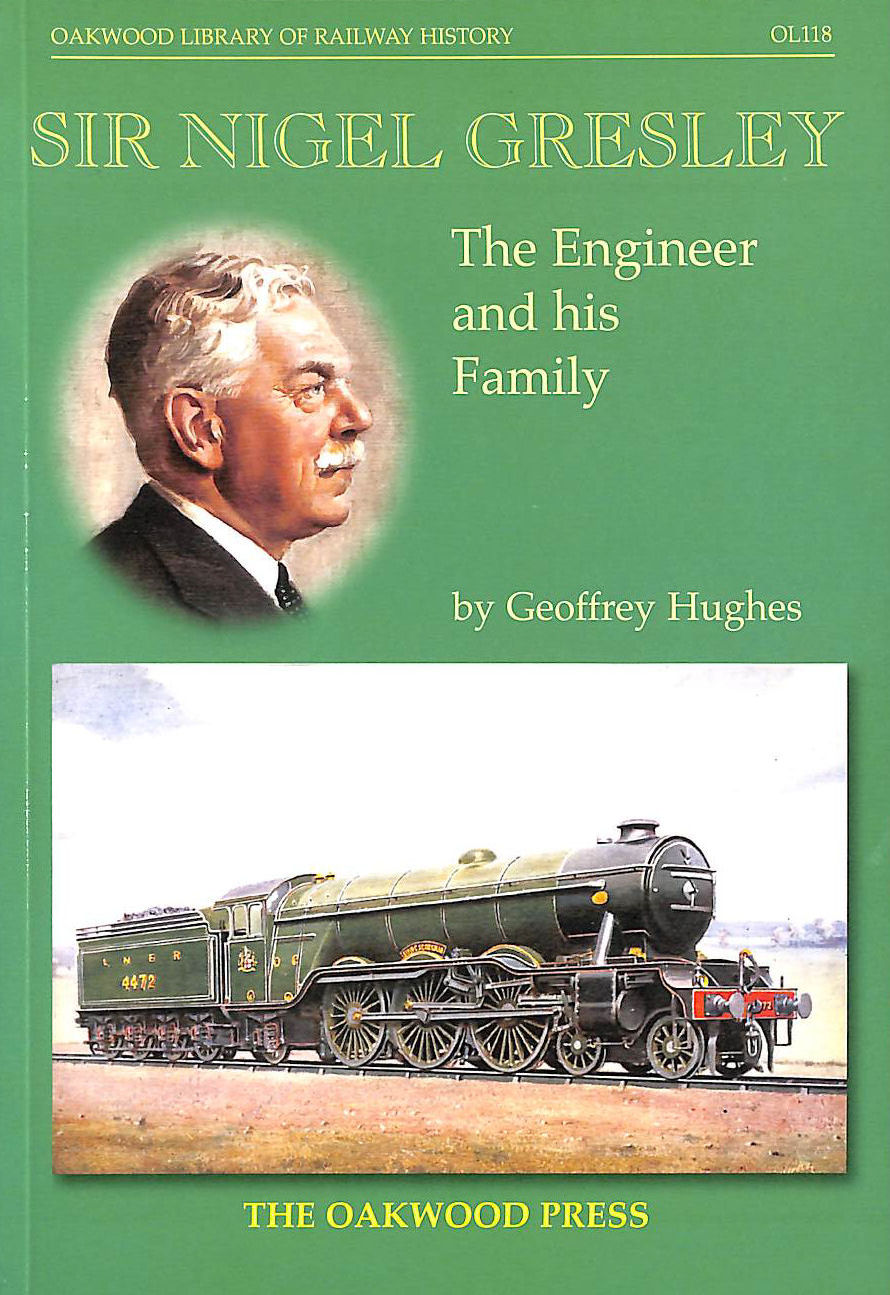 Image for Sir Nigel Gresley: The Engineer and His Family (Oakwood Library of Railway History)