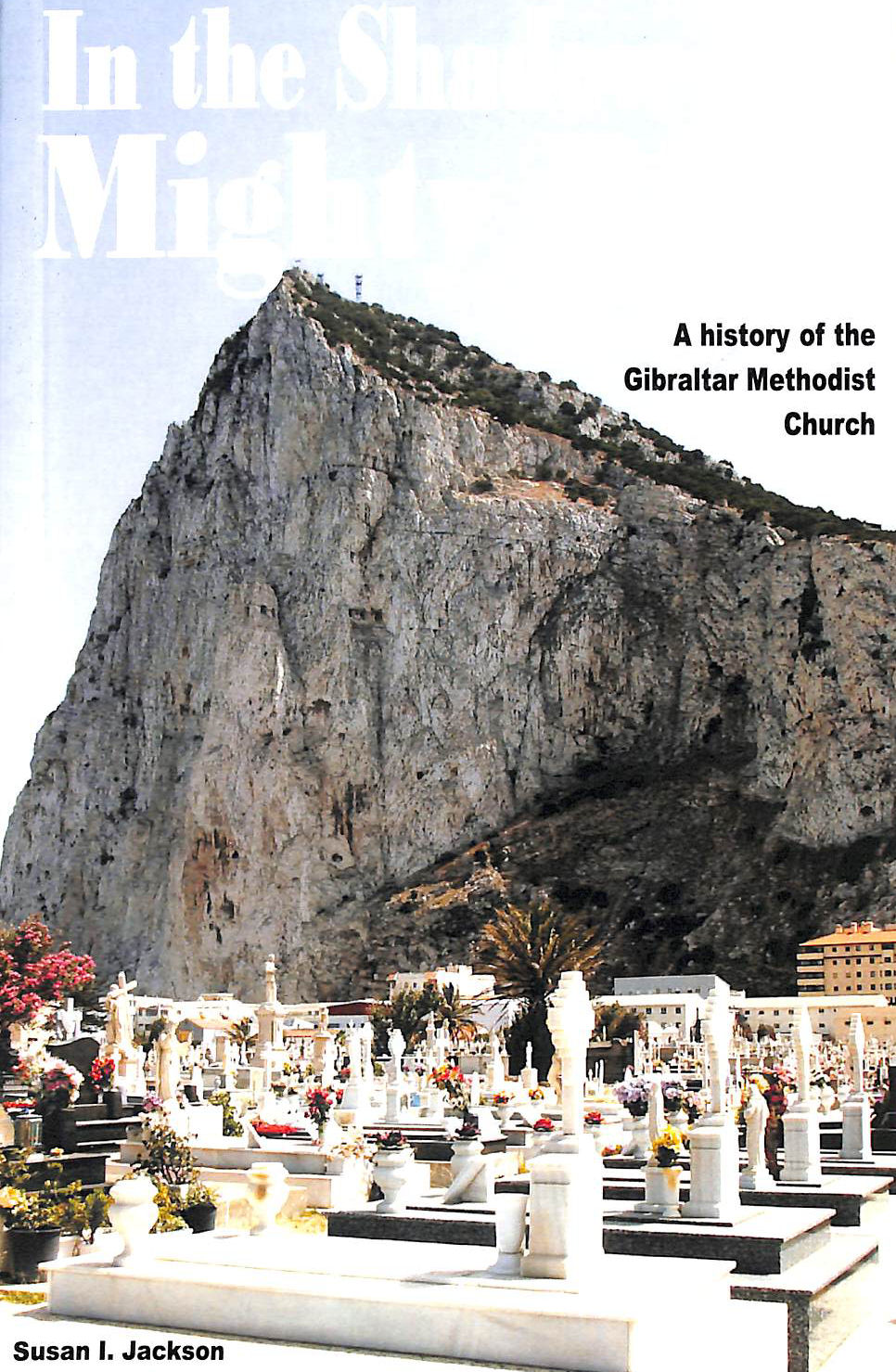 Image for In the Shadow of a Mighty Rock: A History of the Gibraltar Methodist Church