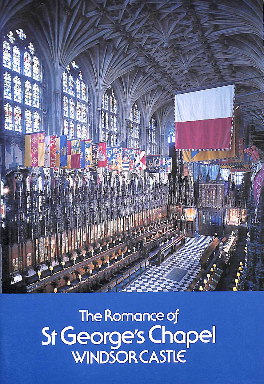 Image for The Romance Of St. George'S Chapel, Windsor Castle
