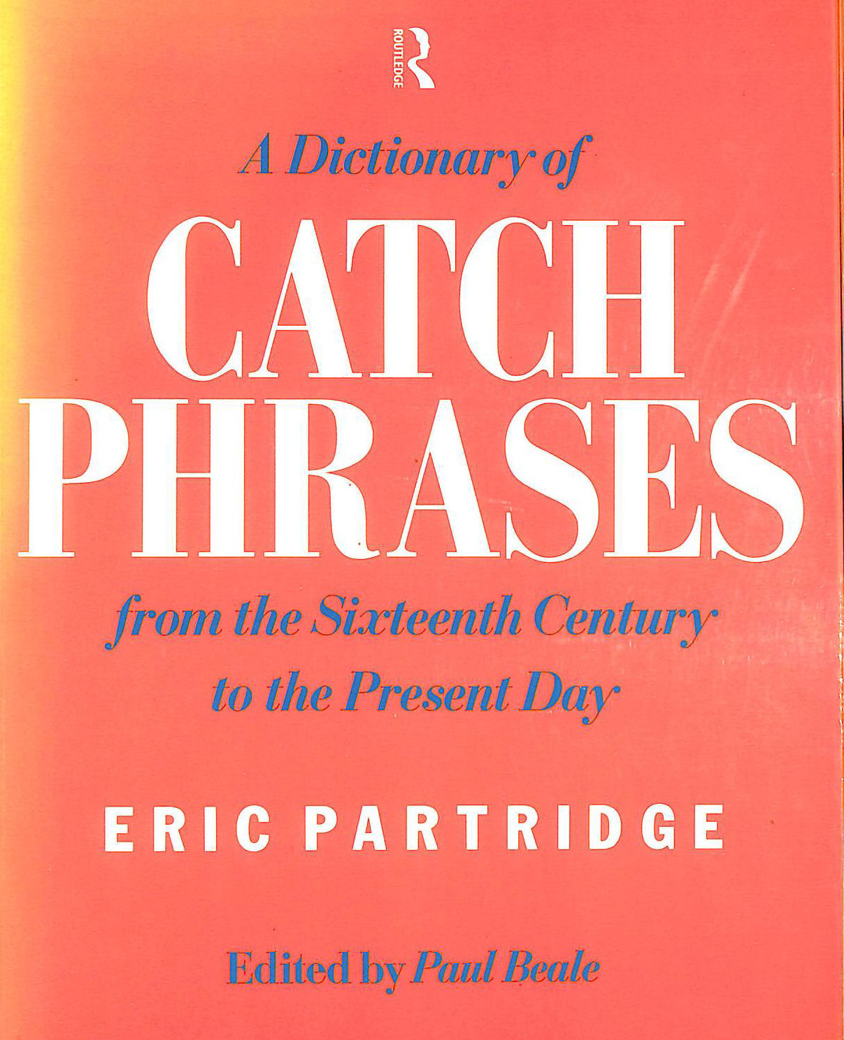 Image for A Dictionary of Catch Phrases: British and American from the Sixteenth Century to the Present Day