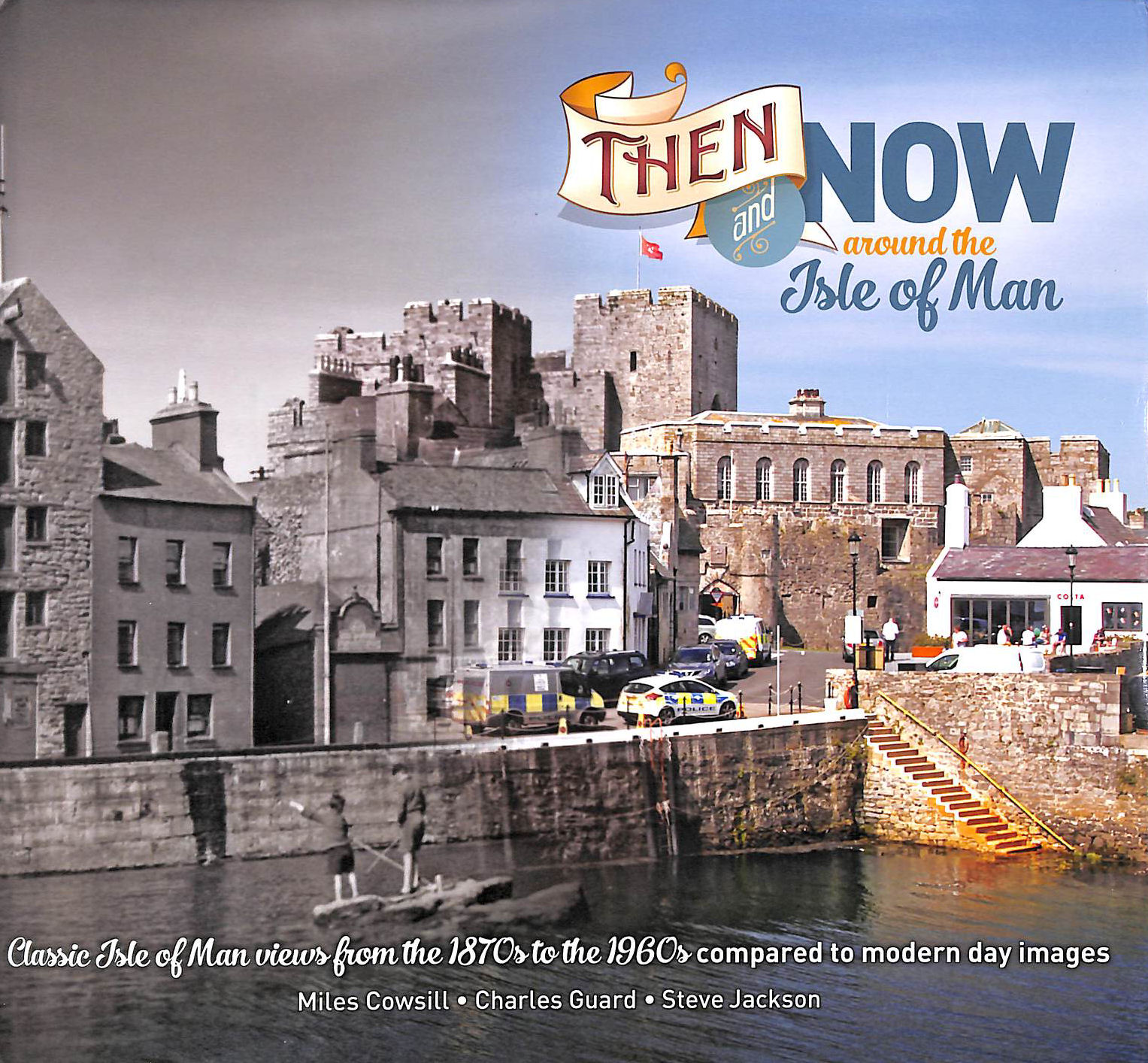 Image for Then and Now Around the Isle of Man: Classic Isle of Man views from the 1900s to the 1960s compared to modern day images.