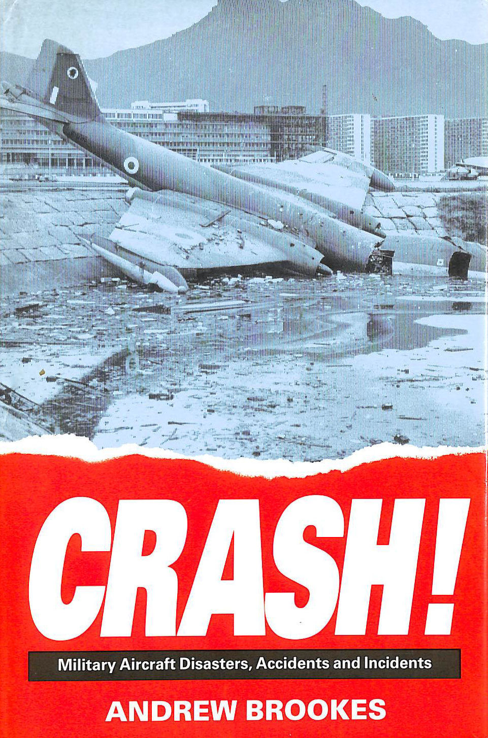 Image for Crash! Military Aircraft Disasters, Accidents and Incidents