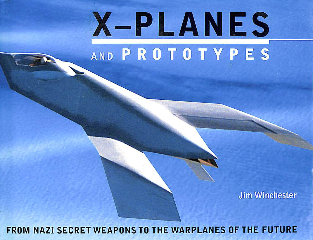 Image for X- Planes and Prototypes : From Nazi Secret Weapons to the Warplanes of the Future