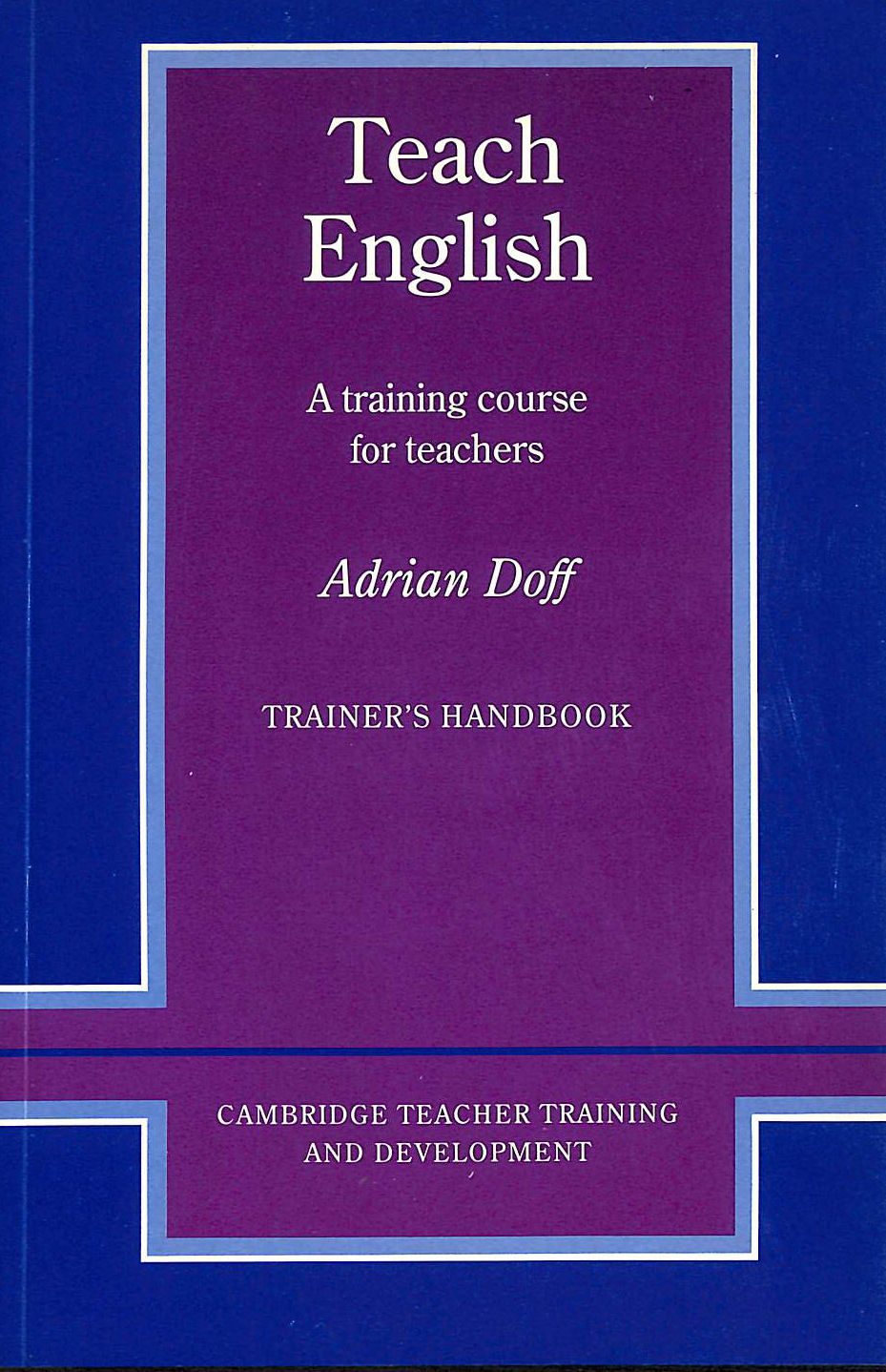 Image for Teach English Trainer's handbook: A Training Course for Teachers (Cambridge Teacher Training and Development)