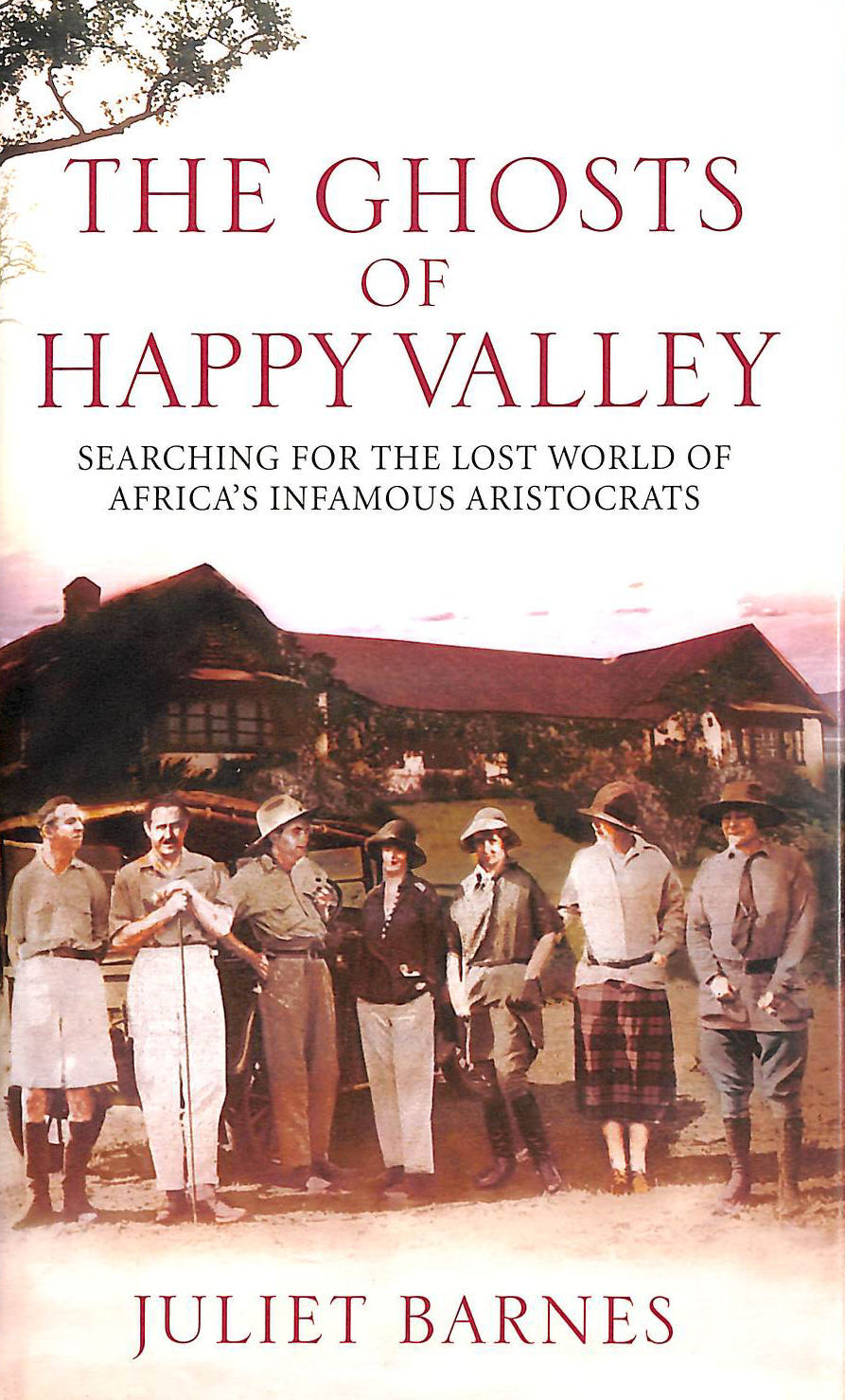 Image for The Ghosts of Happy Valley: Searching for the Lost World of Africa's Infamous Aristocrats