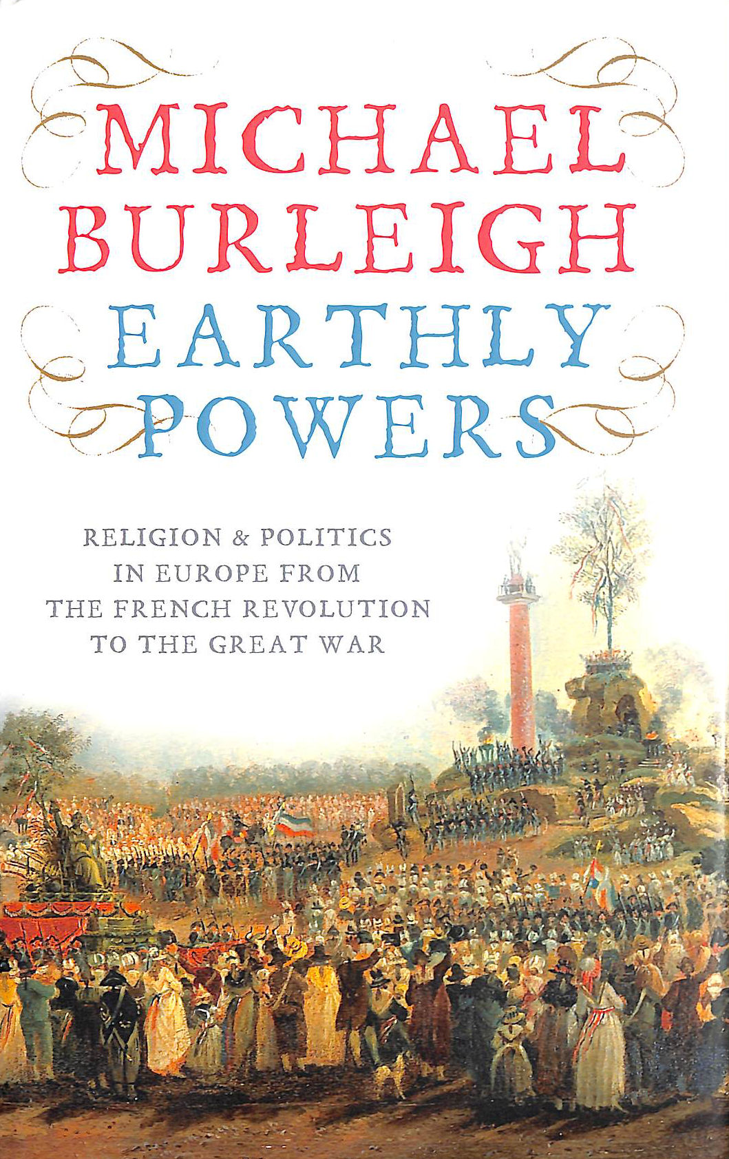 Image for Earthly Powers: Religion And Politics In Europe From The Enlightenment To The Great War