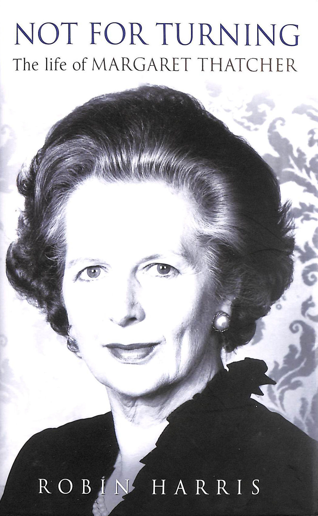 Image for Not for Turning: The Life of Margaret Thatcher