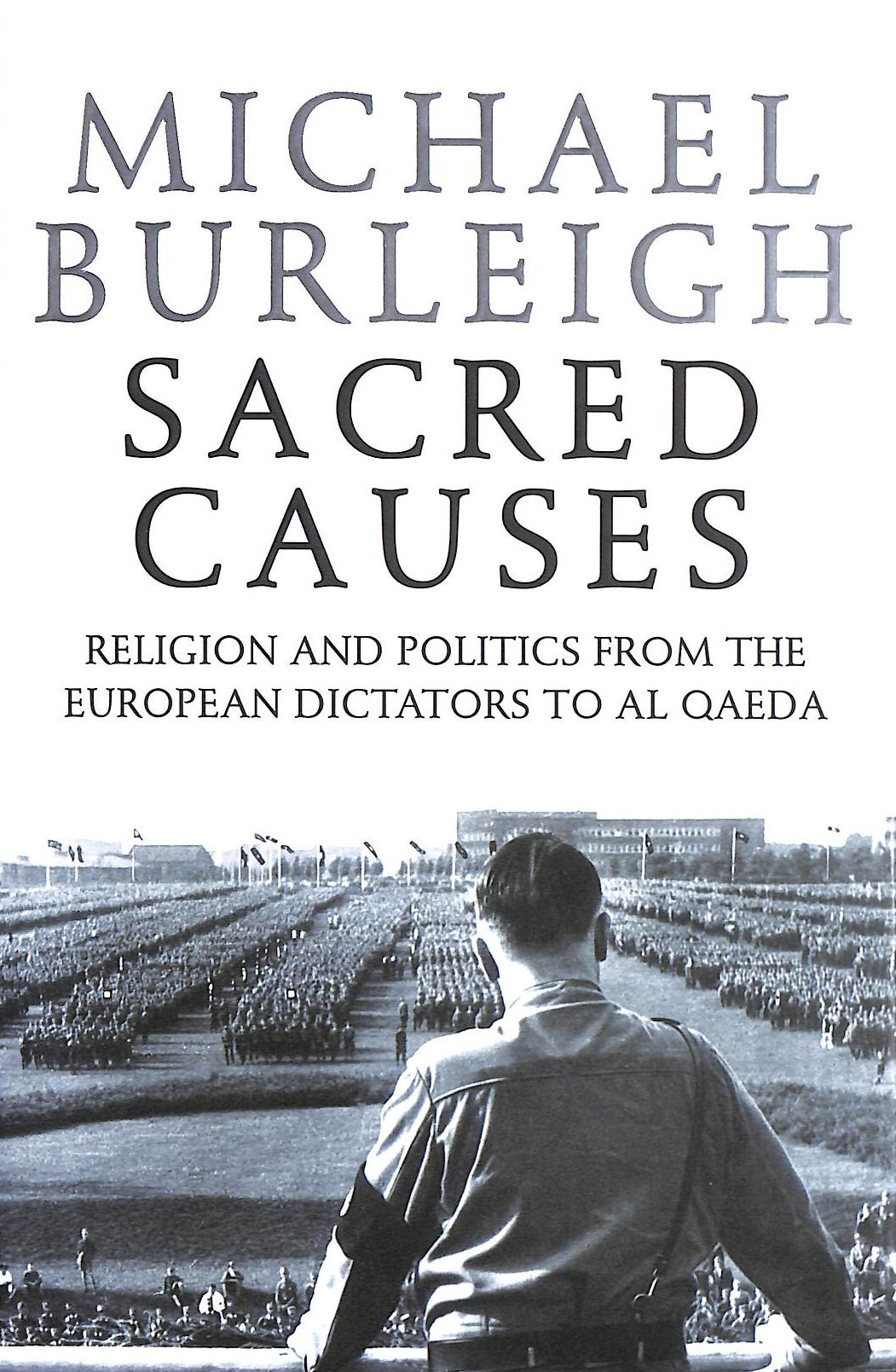 Image for Sacred Causes: Religion And Politics From The European Dictators To Al Qaeda