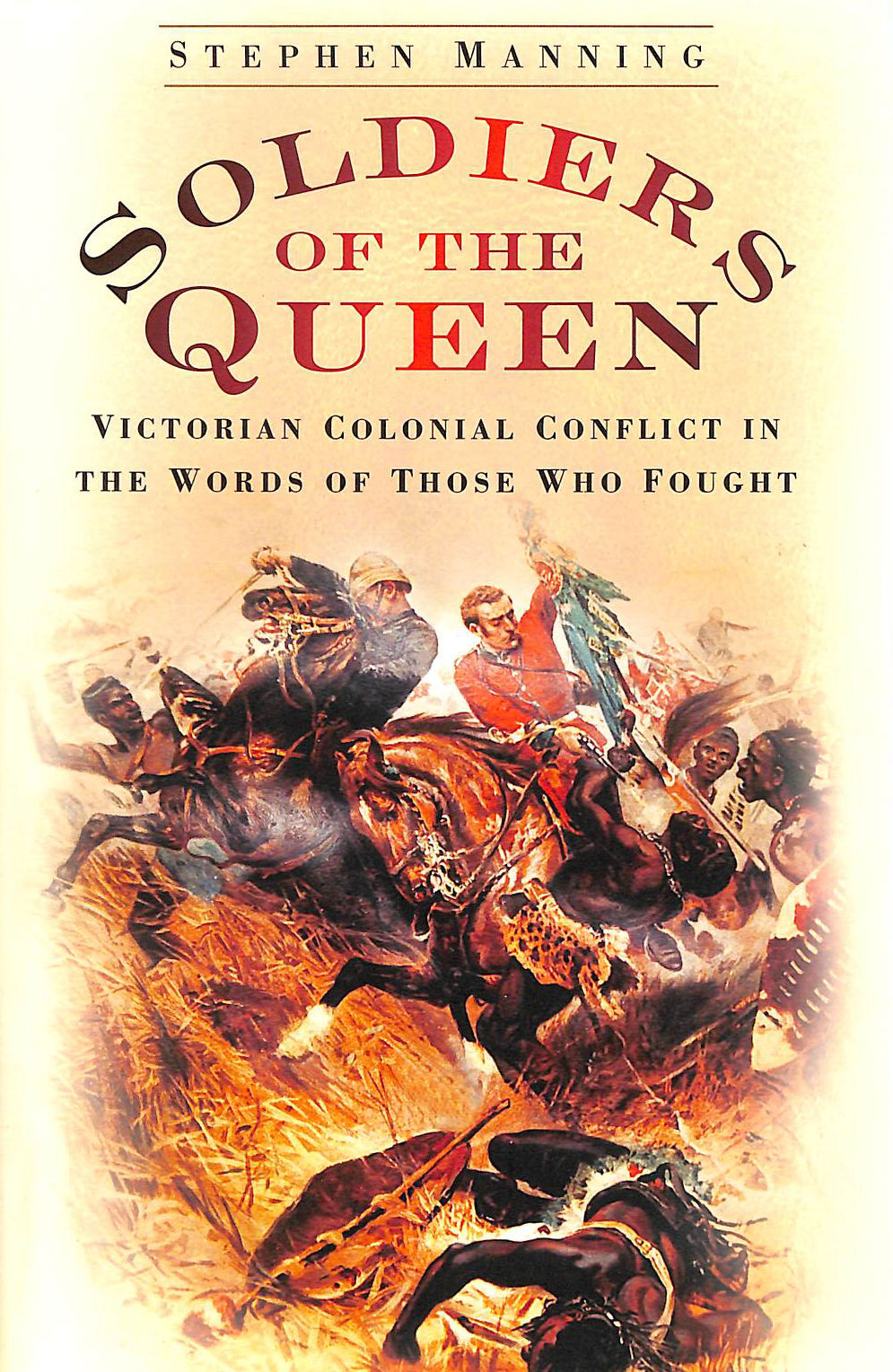 Image for Soldiers of the Queen: Victorian Colonial Conflict in the Words of those who Fought